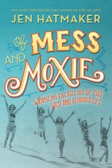 Of Mess & Moxie by Jen Hatmakerreview